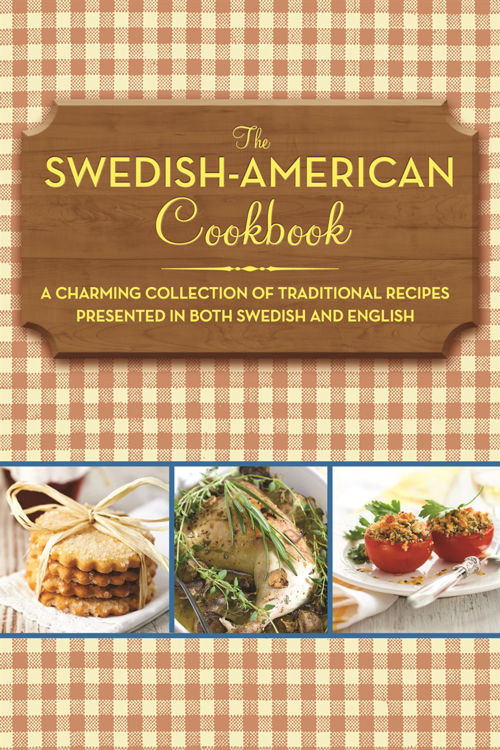 Picture of The Swedish­ American Cookbook  : A Charming Collection of  Traditional Recipes Presented in Both Swedish and English