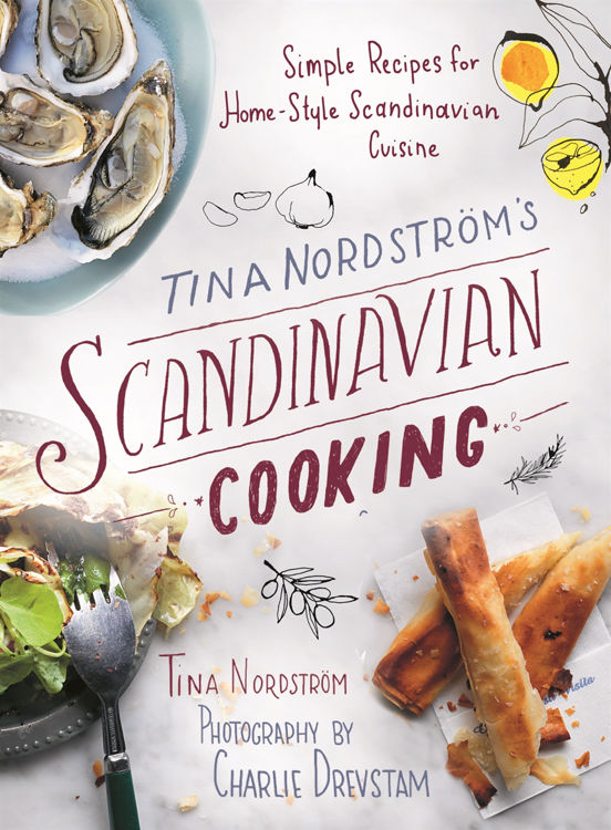 Picture of Tina Nordström?s Scandinavian Cooking  : Simple Recipes for  Home­ Style Scandinavian Cuisine